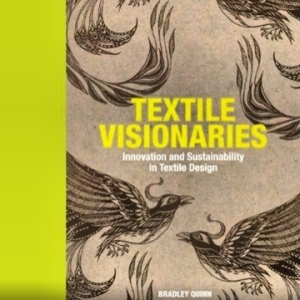 Textile Visionaries by Bradley Quinn | Published by Laurence King | London | New York